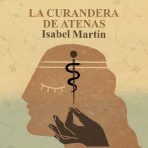 """""""La curandera de Atenas"""" de Isabel Martín, per a Storytel"""